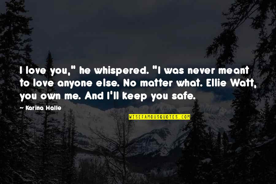 "Love Never Meant To Be Quotes By Karina Halle: I love you,"" he whispered. ""I was never"