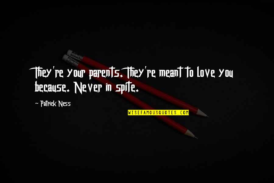 Love Never Meant To Be Quotes By Patrick Ness: They're your parents. They're meant to love you