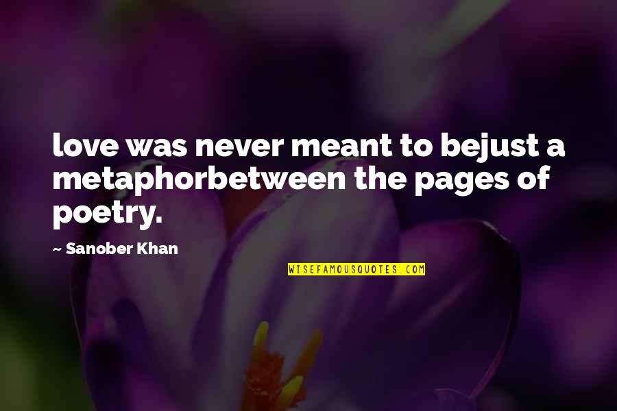 Love Never Meant To Be Quotes By Sanober Khan: love was never meant to bejust a metaphorbetween