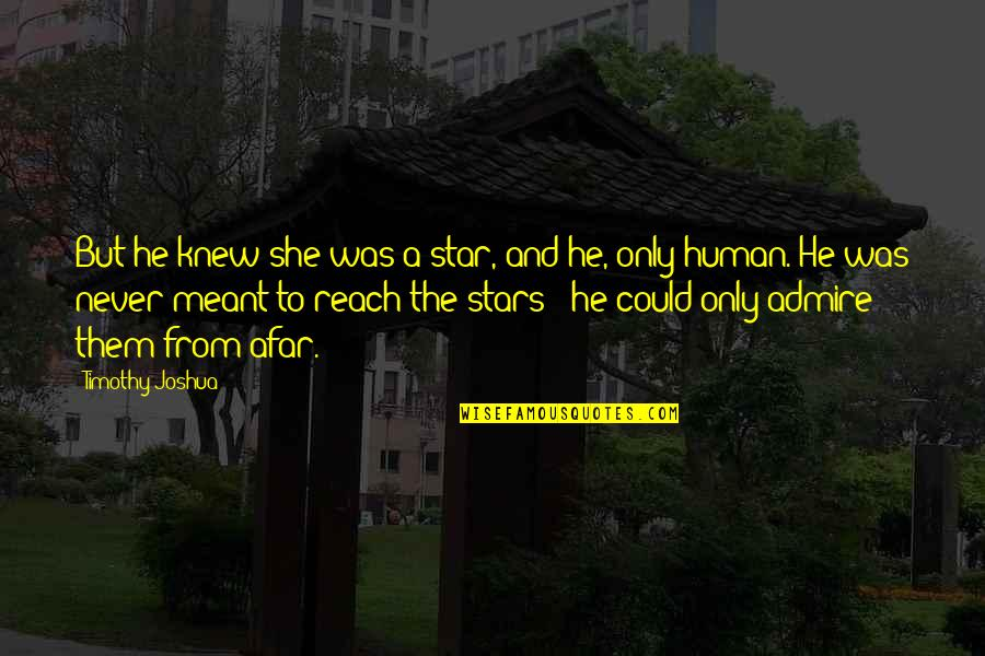Love Never Meant To Be Quotes By Timothy Joshua: But he knew she was a star, and