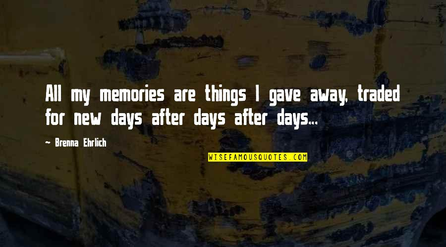 Love New Tagalog Quotes By Brenna Ehrlich: All my memories are things I gave away,