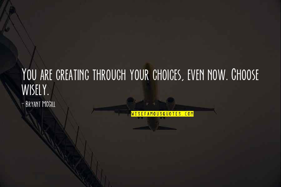 Love New Tagalog Quotes By Bryant McGill: You are creating through your choices, even now.