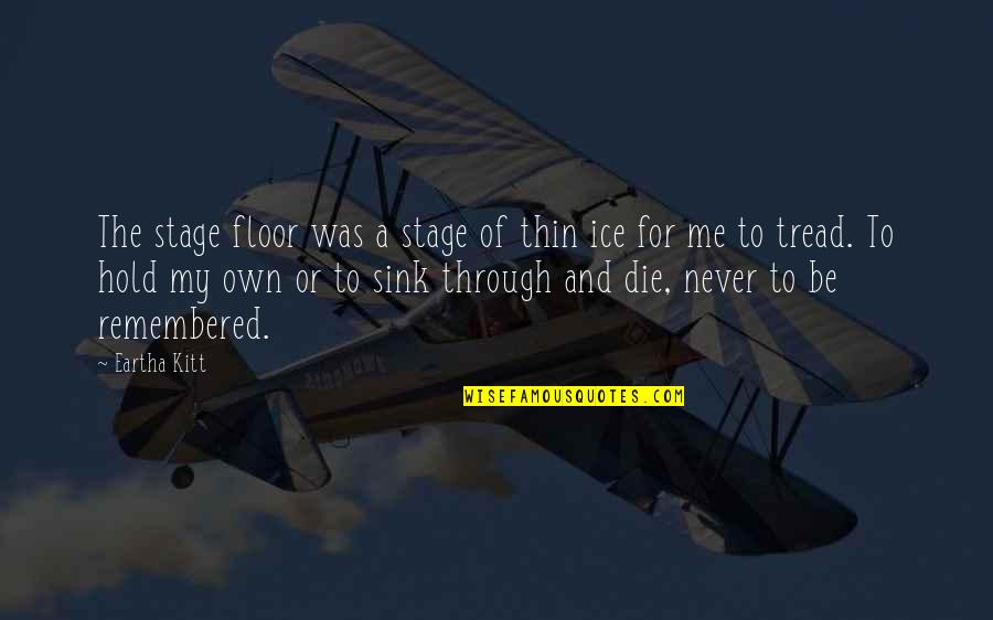 Love New Tagalog Quotes By Eartha Kitt: The stage floor was a stage of thin