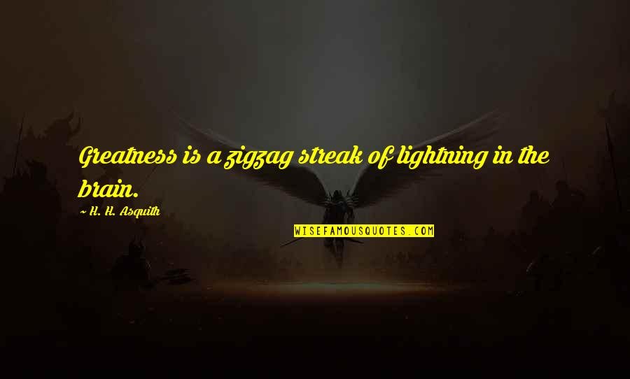 Love New Tagalog Quotes By H. H. Asquith: Greatness is a zigzag streak of lightning in