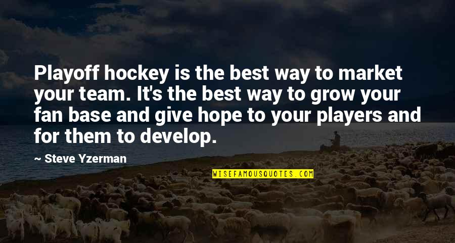 Love New Tagalog Quotes By Steve Yzerman: Playoff hockey is the best way to market