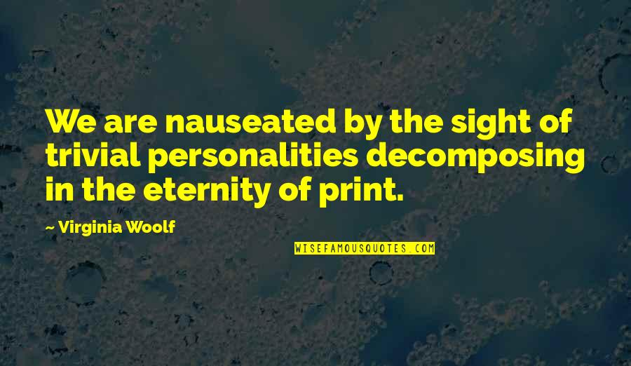 Love New Tagalog Quotes By Virginia Woolf: We are nauseated by the sight of trivial