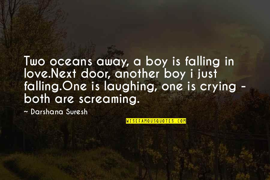 Love Next Door Quotes By Darshana Suresh: Two oceans away, a boy is falling in