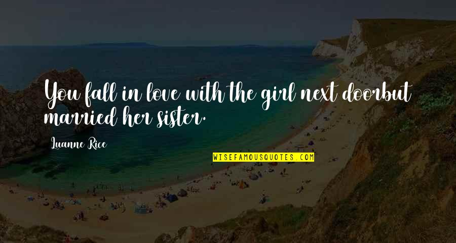 Love Next Door Quotes By Luanne Rice: You fall in love with the girl next