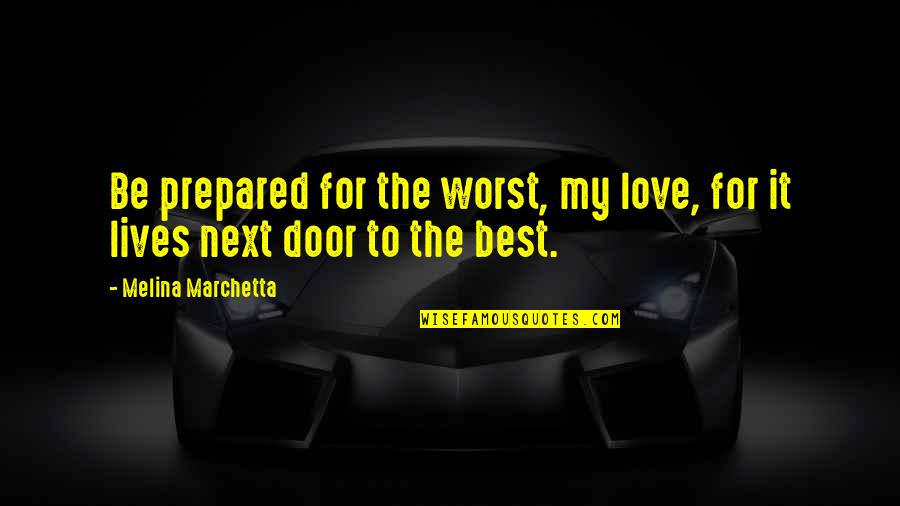 Love Next Door Quotes By Melina Marchetta: Be prepared for the worst, my love, for