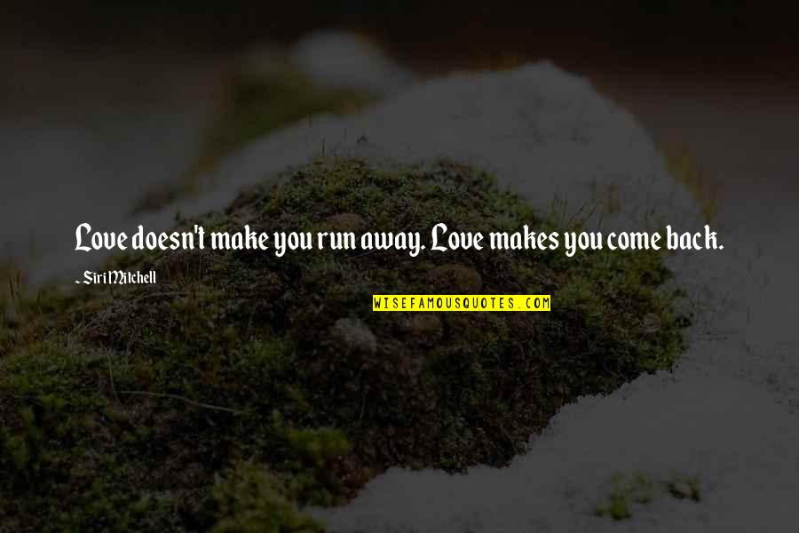 Love Next Door Quotes By Siri Mitchell: Love doesn't make you run away. Love makes