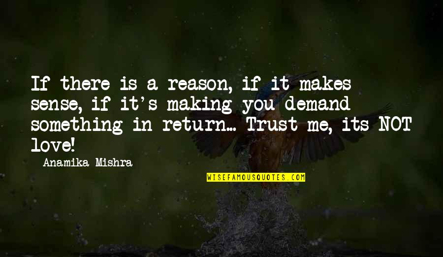 Love No Return Quotes By Anamika Mishra: If there is a reason, if it makes
