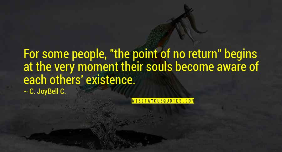 """Love No Return Quotes By C. JoyBell C.: For some people, """"the point of no return"""""""