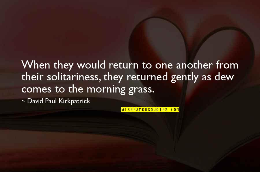 Love No Return Quotes By David Paul Kirkpatrick: When they would return to one another from