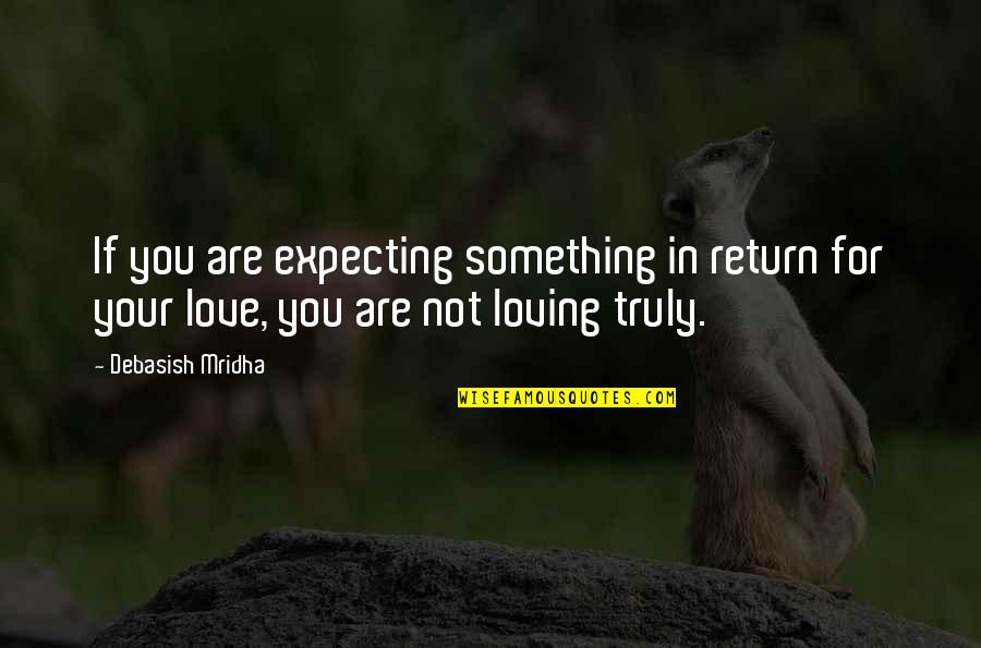 Love No Return Quotes By Debasish Mridha: If you are expecting something in return for