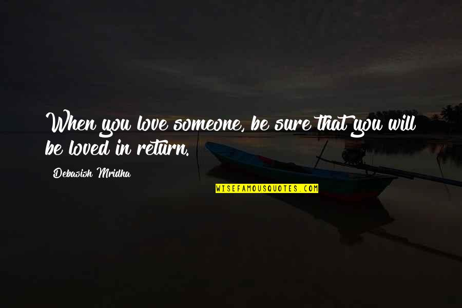 Love No Return Quotes By Debasish Mridha: When you love someone, be sure that you
