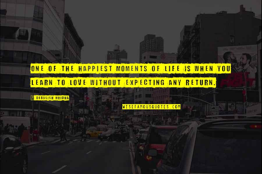 Love No Return Quotes By Debasish Mridha: One of the happiest moments of life is