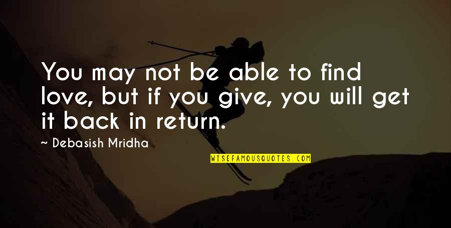 Love No Return Quotes By Debasish Mridha: You may not be able to find love,