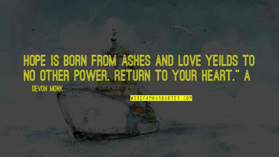 Love No Return Quotes By Devon Monk: Hope is born from ashes and love yeilds