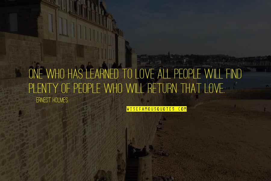 Love No Return Quotes By Ernest Holmes: One who has learned to love all people