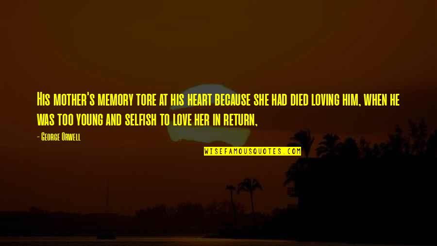 Love No Return Quotes By George Orwell: His mother's memory tore at his heart because