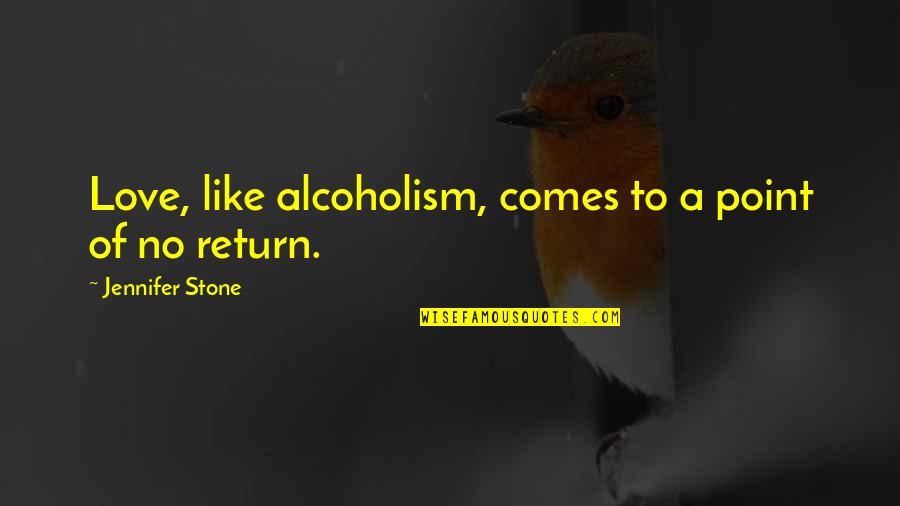 Love No Return Quotes By Jennifer Stone: Love, like alcoholism, comes to a point of