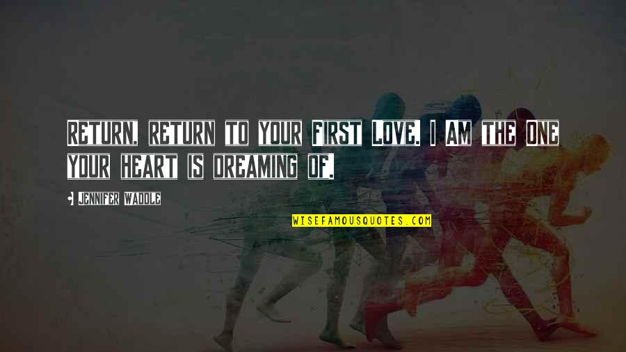 Love No Return Quotes By Jennifer Waddle: Return, return to your First Love. I Am