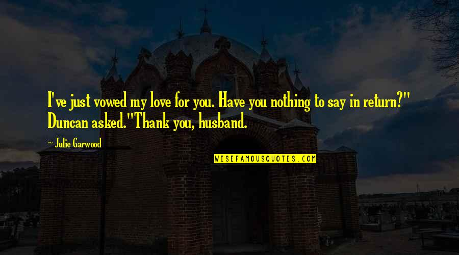 Love No Return Quotes By Julie Garwood: I've just vowed my love for you. Have