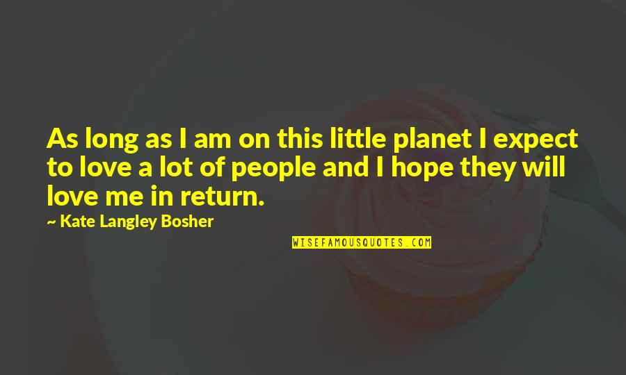 Love No Return Quotes By Kate Langley Bosher: As long as I am on this little