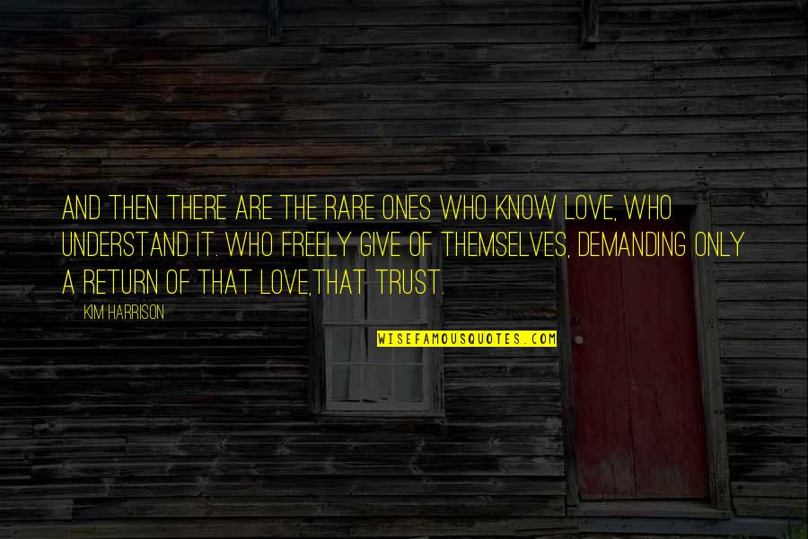 Love No Return Quotes By Kim Harrison: And then there are the rare ones who