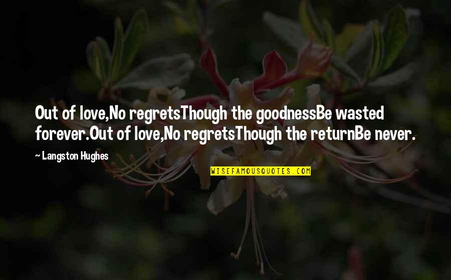 Love No Return Quotes By Langston Hughes: Out of love,No regretsThough the goodnessBe wasted forever.Out