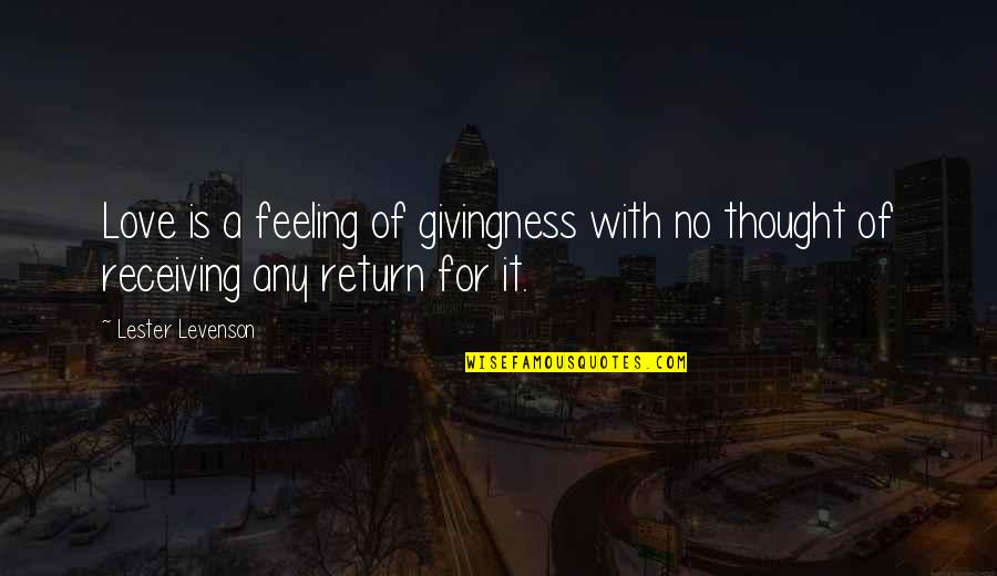 Love No Return Quotes By Lester Levenson: Love is a feeling of givingness with no