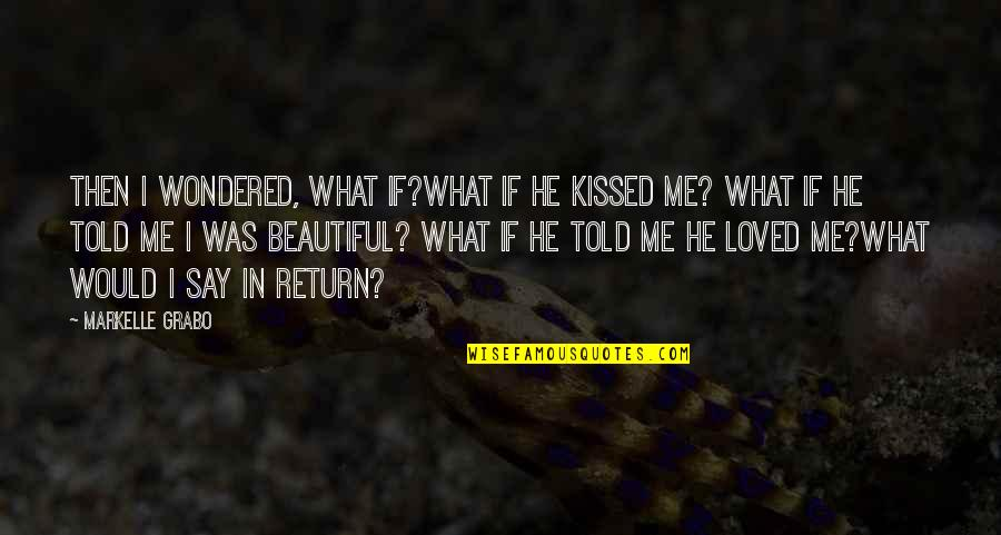 Love No Return Quotes By Markelle Grabo: Then I wondered, what if?What if he kissed