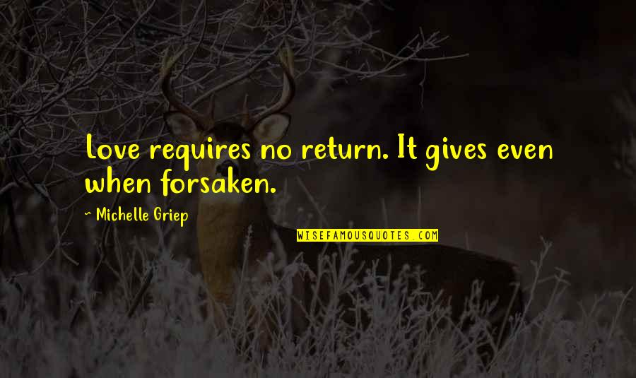 Love No Return Quotes By Michelle Griep: Love requires no return. It gives even when