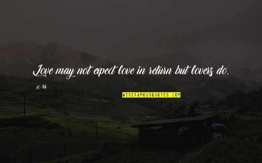 Love No Return Quotes By Na: Love may not expect love in return but