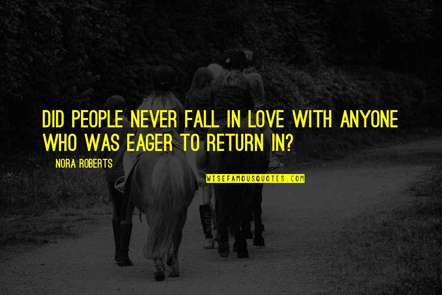 Love No Return Quotes By Nora Roberts: Did people never fall in love with anyone