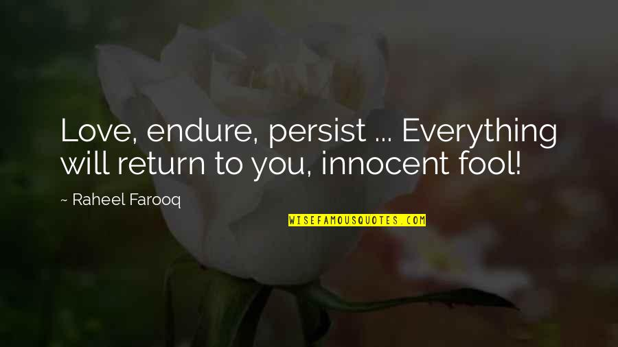 Love No Return Quotes By Raheel Farooq: Love, endure, persist ... Everything will return to