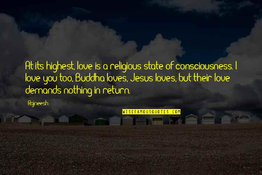 Love No Return Quotes By Rajneesh: At its highest, love is a religious state
