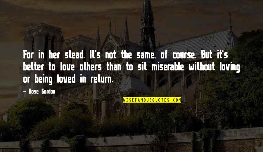 Love No Return Quotes By Rose Gordon: For in her stead. It's not the same,