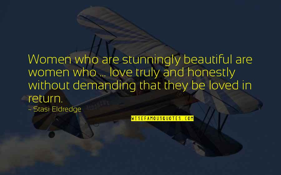 Love No Return Quotes By Stasi Eldredge: Women who are stunningly beautiful are women who