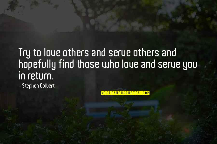 Love No Return Quotes By Stephen Colbert: Try to love others and serve others and
