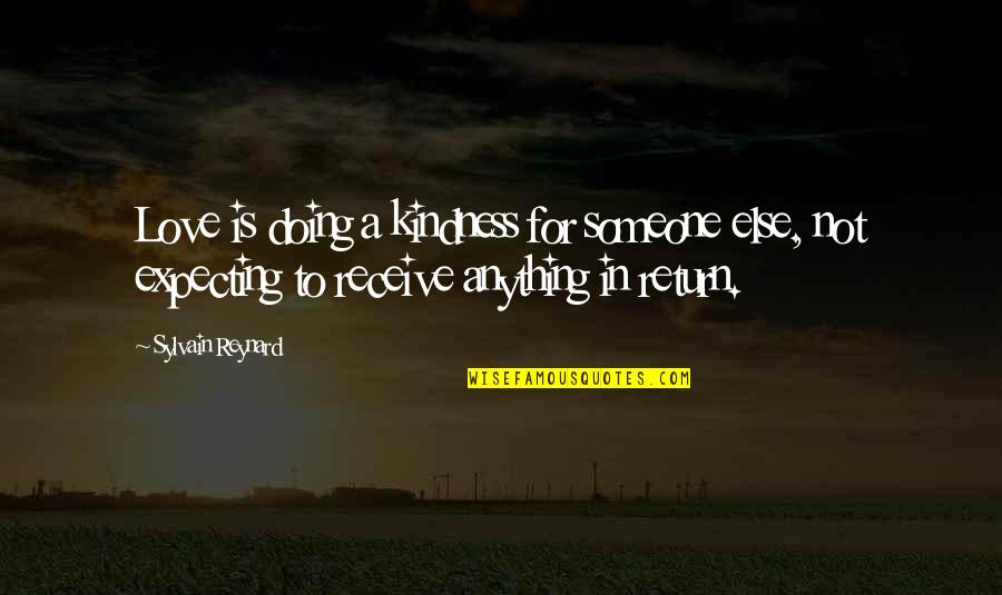 Love No Return Quotes By Sylvain Reynard: Love is doing a kindness for someone else,