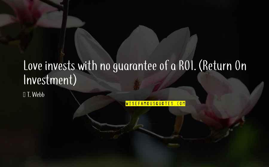 Love No Return Quotes By T. Webb: Love invests with no guarantee of a ROI.