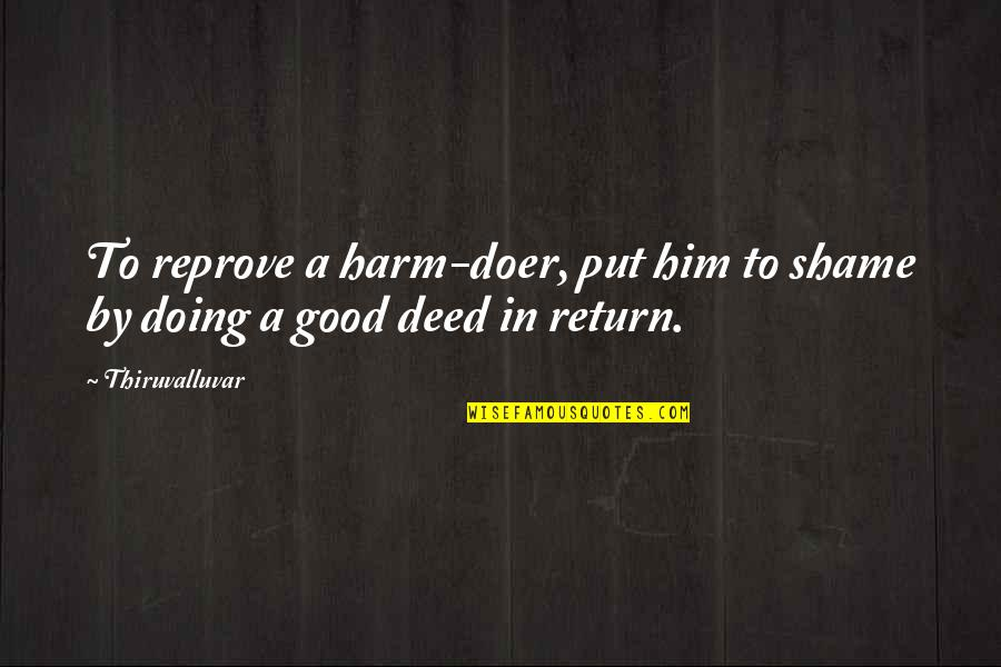 Love No Return Quotes By Thiruvalluvar: To reprove a harm-doer, put him to shame