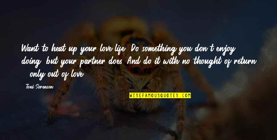 Love No Return Quotes By Toni Sorenson: Want to heat up your love life? Do