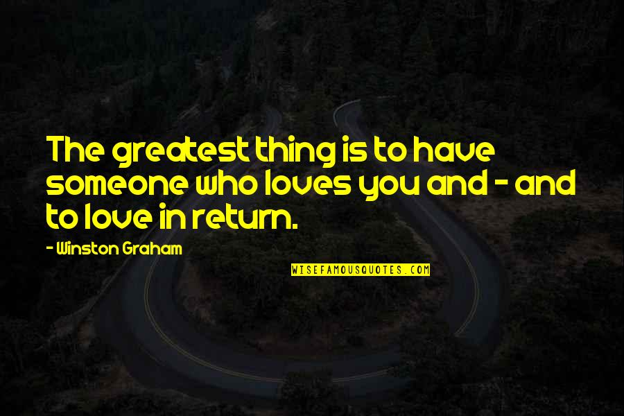 Love No Return Quotes By Winston Graham: The greatest thing is to have someone who