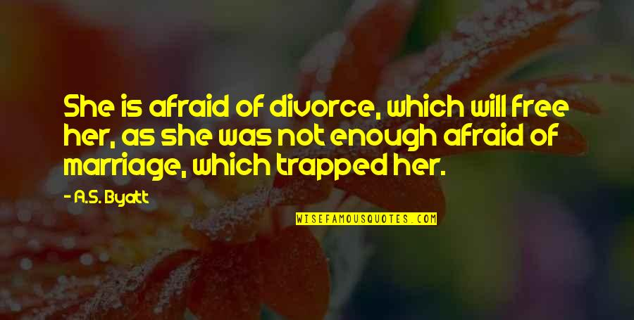 Love Not Enough Quotes By A.S. Byatt: She is afraid of divorce, which will free