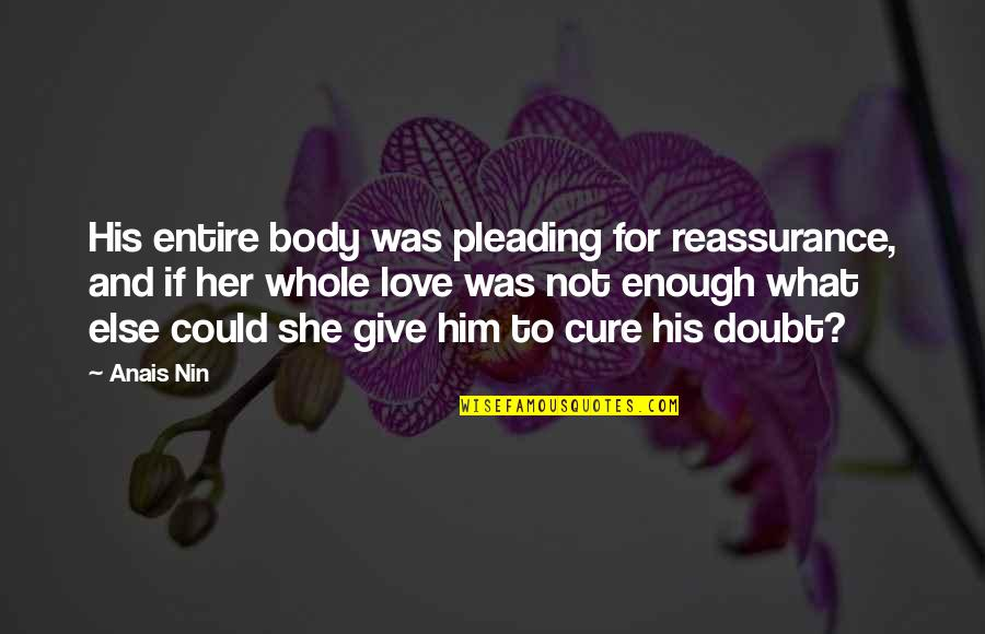 Love Not Enough Quotes By Anais Nin: His entire body was pleading for reassurance, and