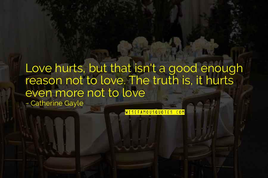 Love Not Enough Quotes By Catherine Gayle: Love hurts, but that isn't a good enough
