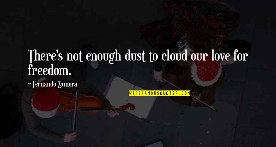 Love Not Enough Quotes By Fernando Zamora: There's not enough dust to cloud our love