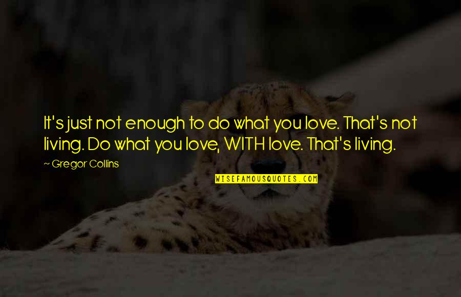 Love Not Enough Quotes By Gregor Collins: It's just not enough to do what you